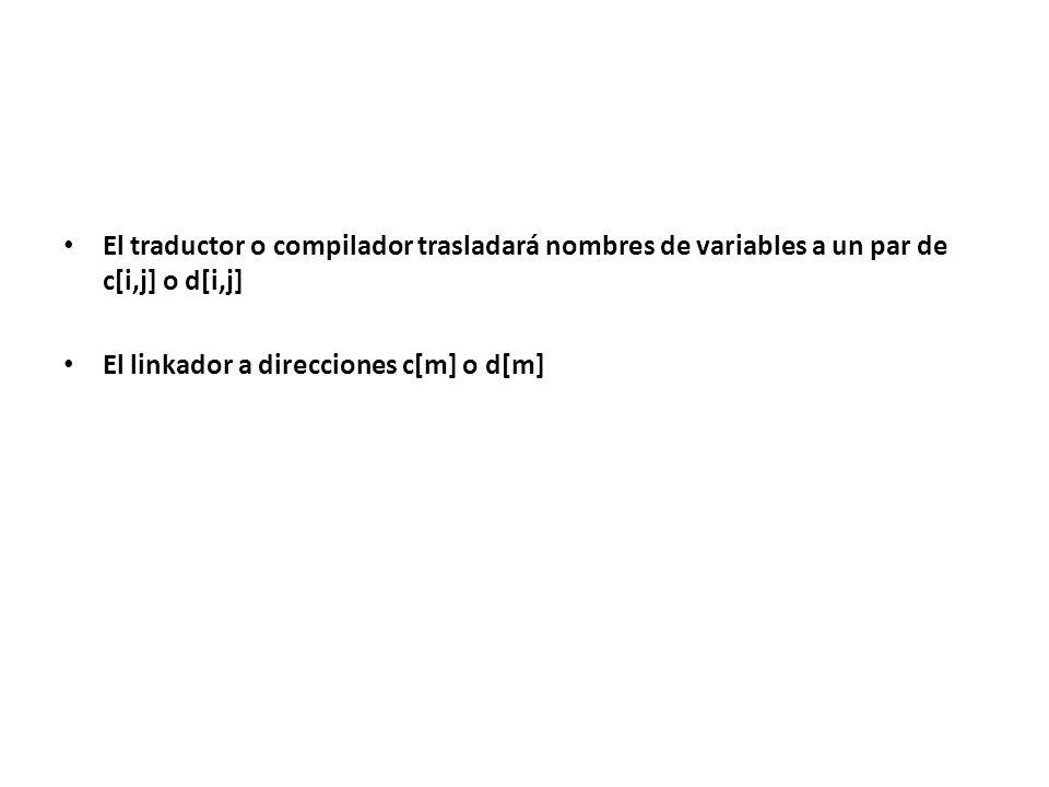 El traductor o compilador trasladará nombres de variables a un par de c[i,j] o d[i,j]